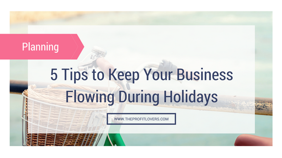 5 tips to keep your business flowing during holidays