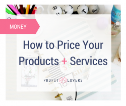 How to Price Your Products and Services The Profit Lovers Business Advice for Women