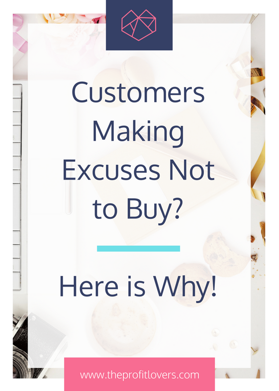 customers making excuses not to buy how to increase sales small business the profit lovers business coach for women