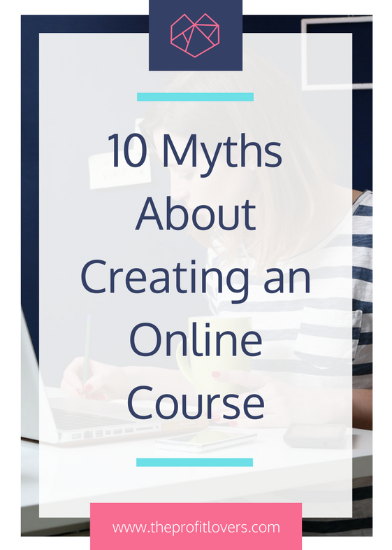 myths about creating an online course the profit lovers women in business blog
