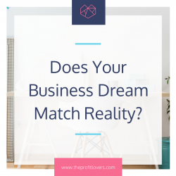 Business dreams and the reality of growing a successful business for women the profit lovers