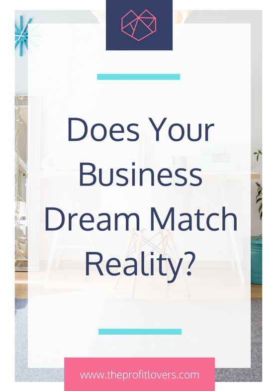Does your business dream match reality - advice for women in business - the profit lovers
