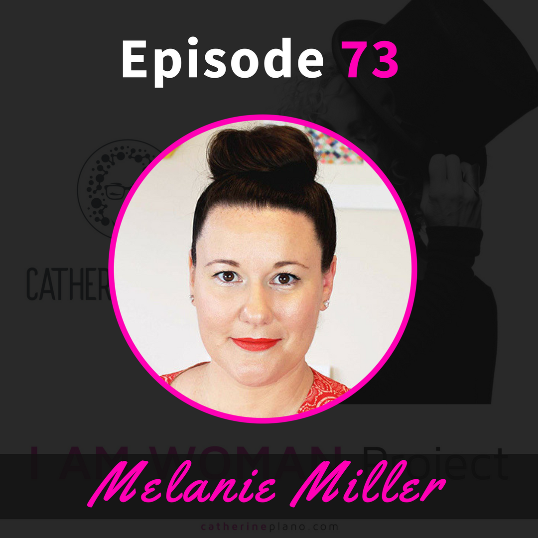 Catherine Plano Melanie Miller Interview I am woman podcast business coach for women