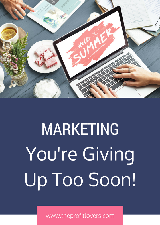Marketing You're giving up too soon advice for women in business the profit lovers business coach for women melanie miller