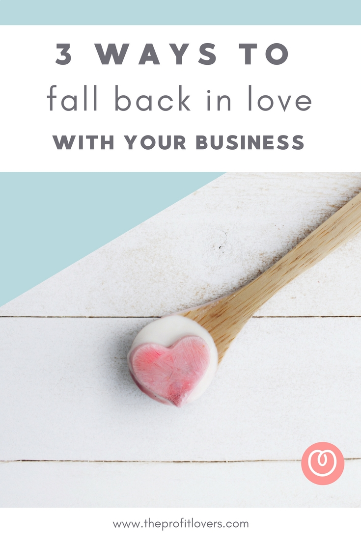 3 Ways to fall back in love with your business