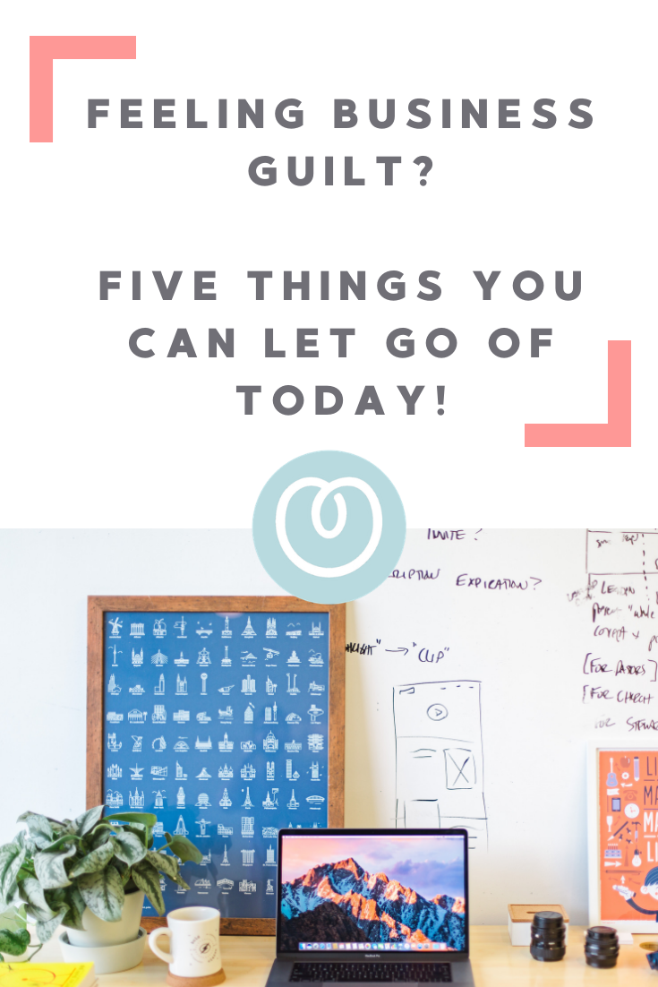 Five thing to stop feeling guilty about in your business today