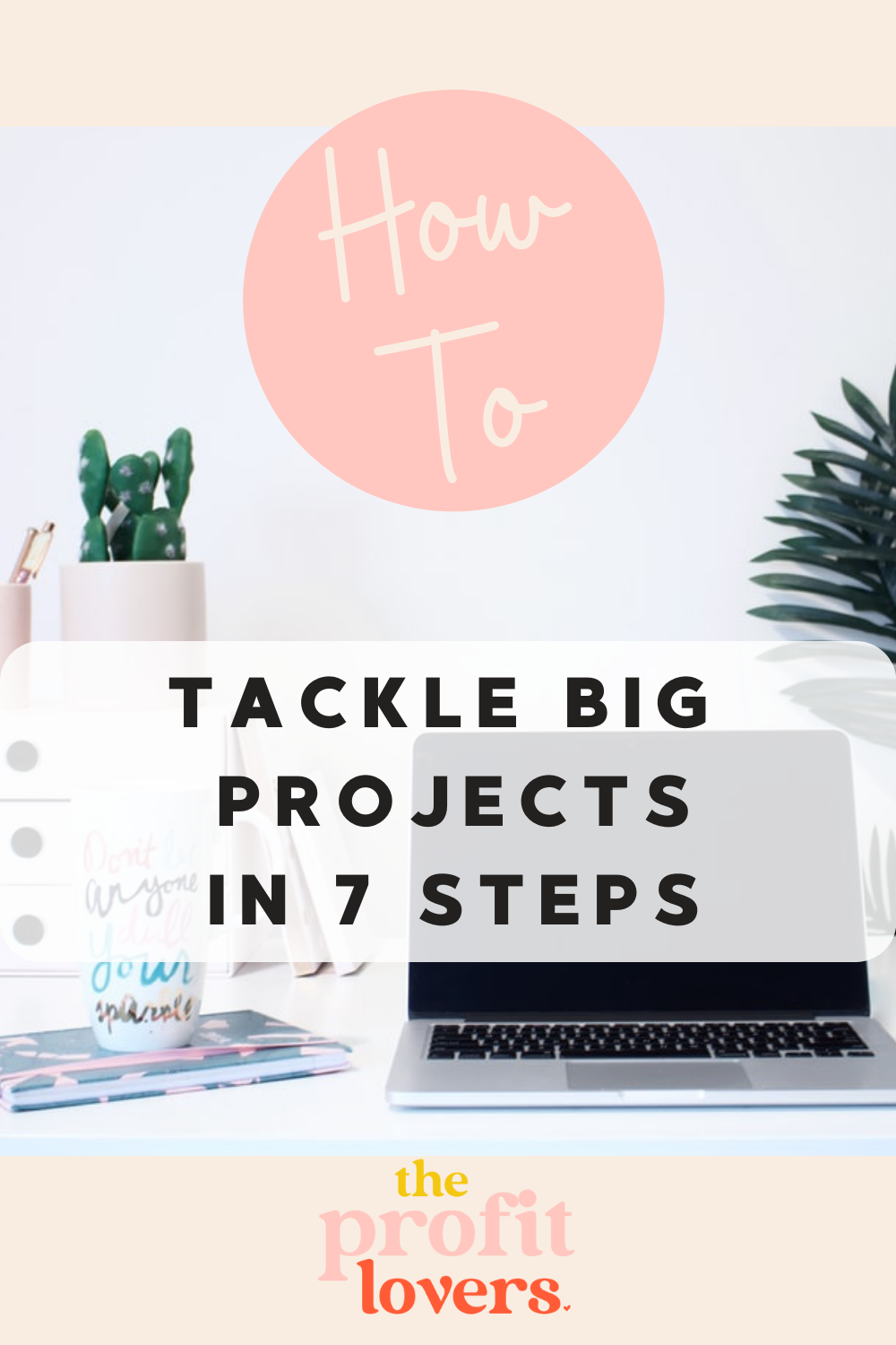HOW TO TACKLE BIG PROJECTS IN 7 STEPS